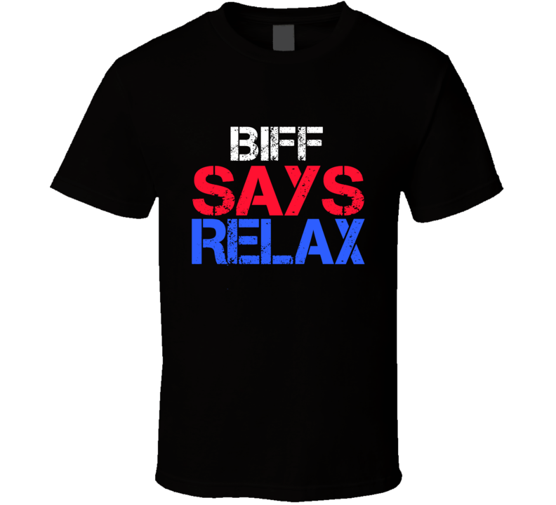Biff Says Relax Funny Personal Name T Shirt