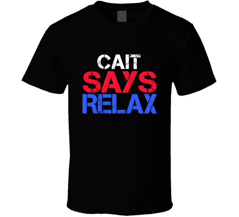 Cait Says Relax Funny Personal Name T Shirt
