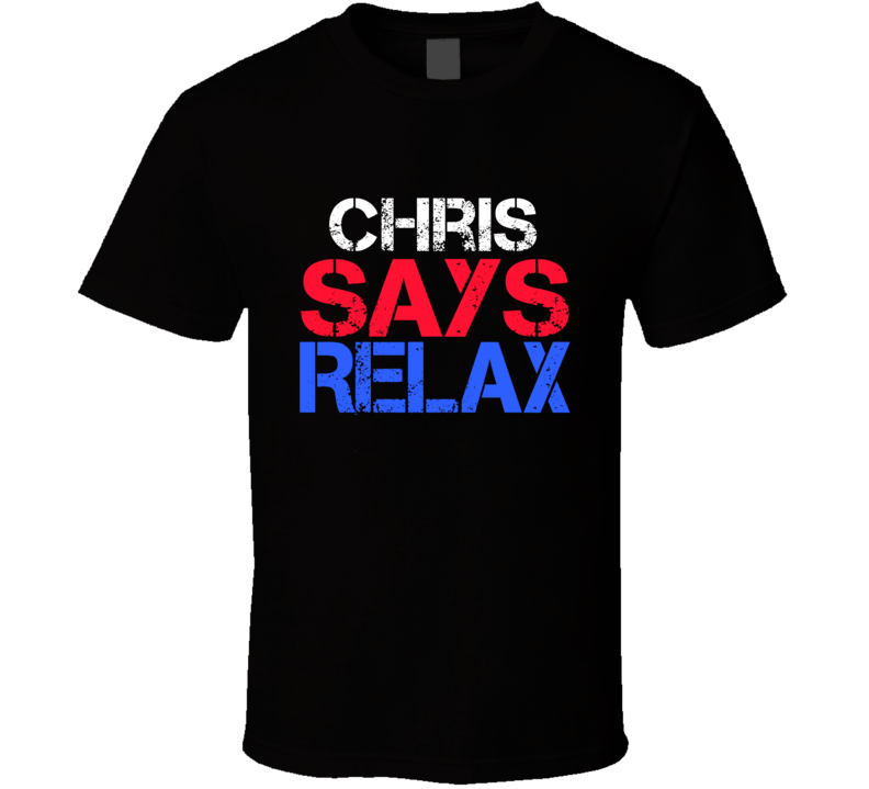 Chris Says Relax Funny Personal Name T Shirt