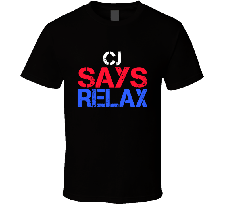 Cj Says Relax Funny Personal Name T Shirt