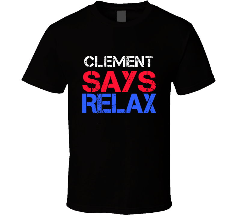 Clement Says Relax Funny Personal Name T Shirt