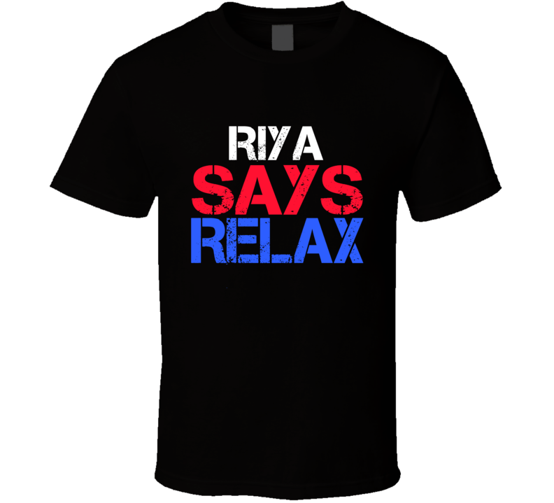 Riya Says Relax Funny Personal Name T Shirt