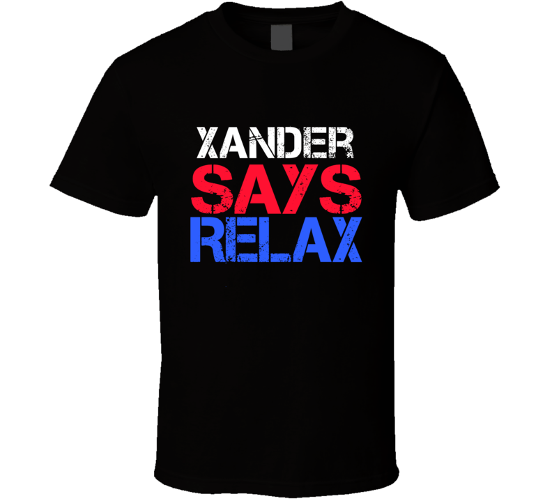 Xander Says Relax Funny Personal Name T Shirt