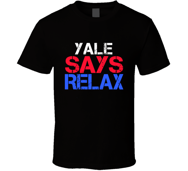 Yale Says Relax Funny Personal Name T Shirt