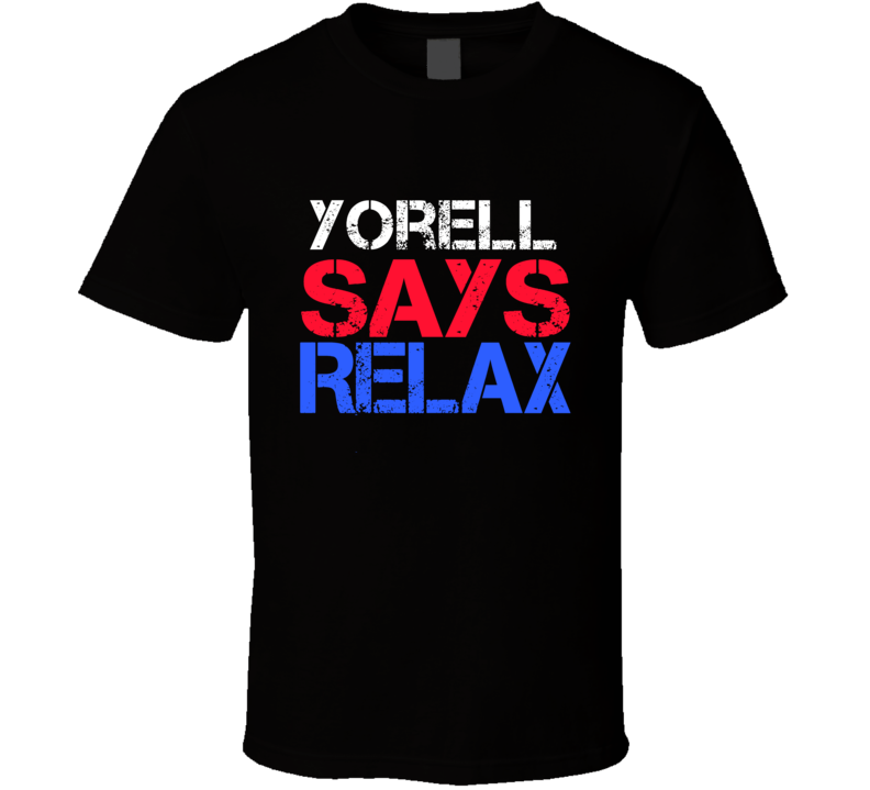 Yorell Says Relax Funny Personal Name T Shirt