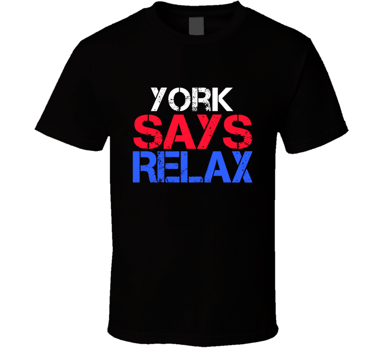 York Says Relax Funny Personal Name T Shirt