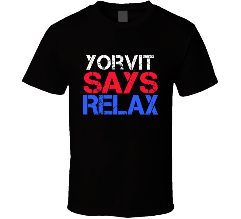 Yorvit Says Relax Funny Personal Name T Shirt