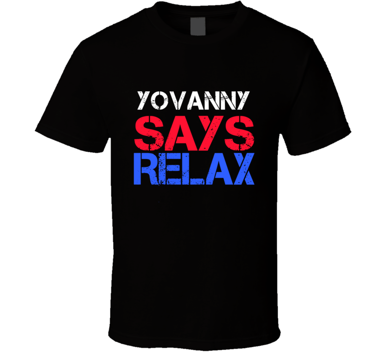 Yovanny Says Relax Funny Personal Name T Shirt