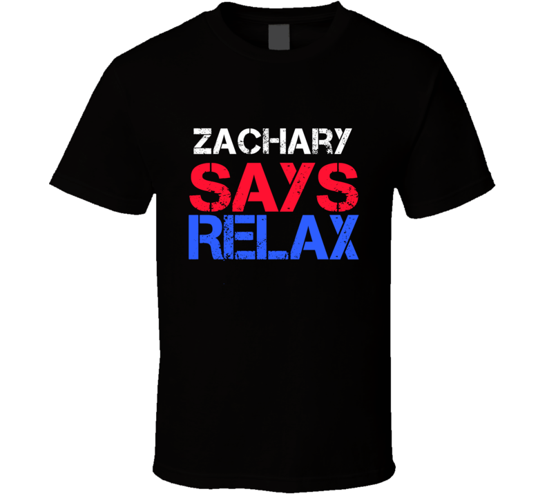 Zachary Says Relax Funny Personal Name T Shirt
