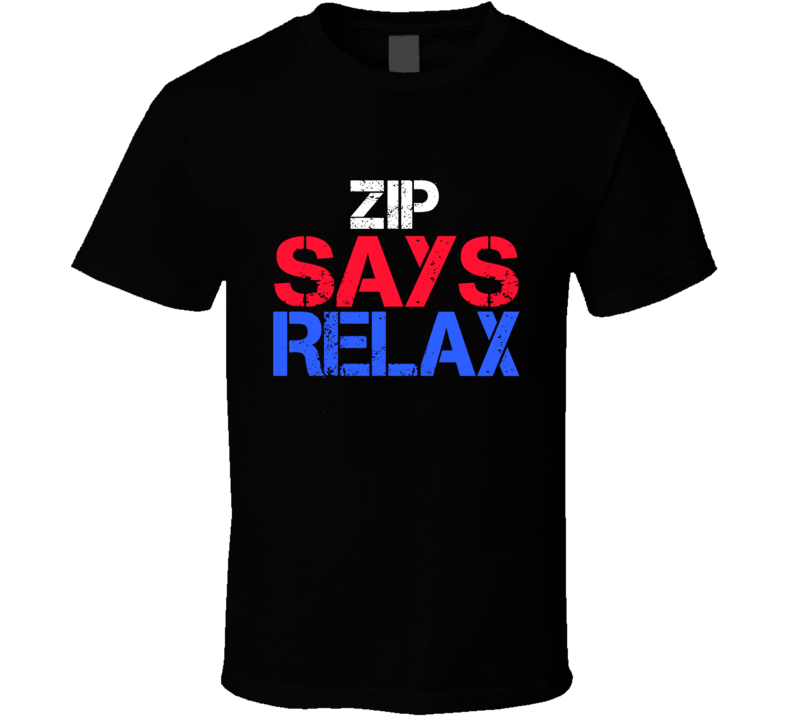 Zip Says Relax Funny Personal Name T Shirt