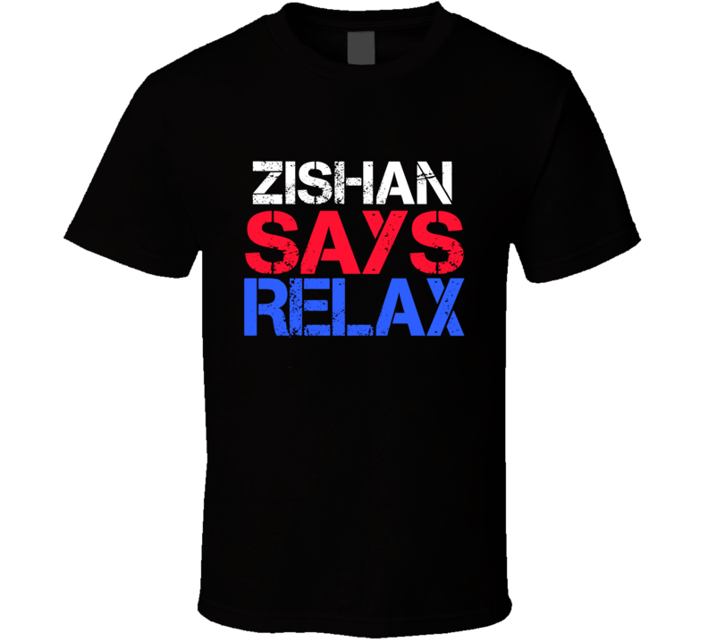 Zishan Says Relax Funny Personal Name T Shirt