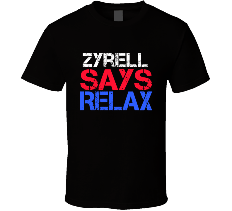 Zyrell Says Relax Funny Personal Name T Shirt