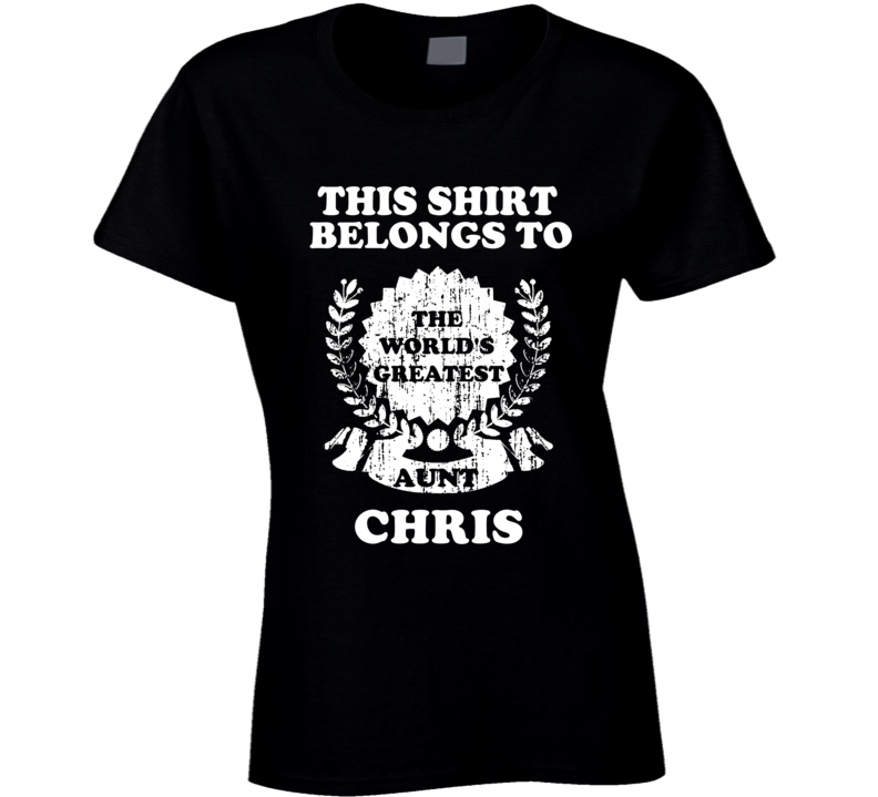 The Worlds Greatest Aunt Chris T Shirt