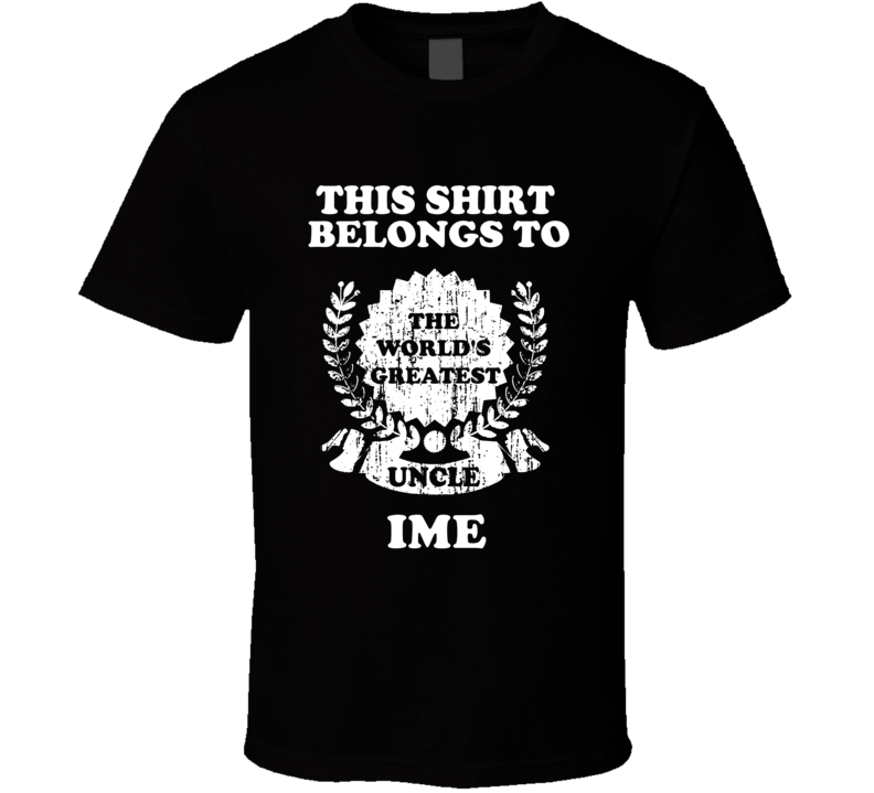 The Worlds Greatest Uncle Ime T Shirt