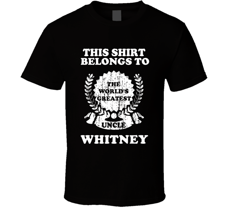 The Worlds Greatest Uncle Whitney T Shirt