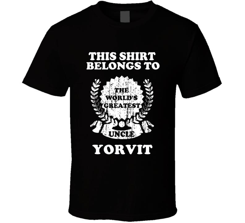 The Worlds Greatest Uncle Yorvit T Shirt