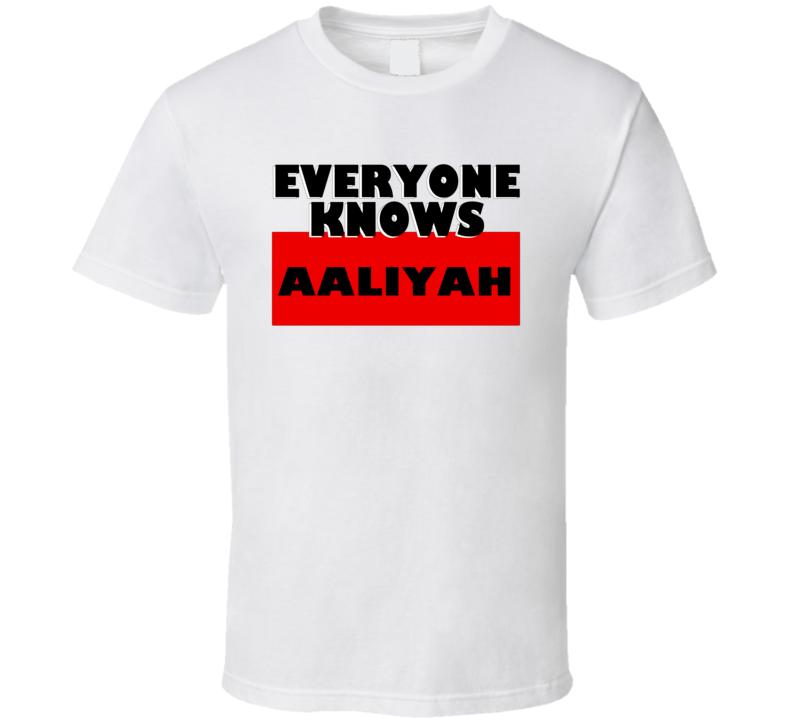 Everyone Knows Aaliyah Personal Name T Shirt