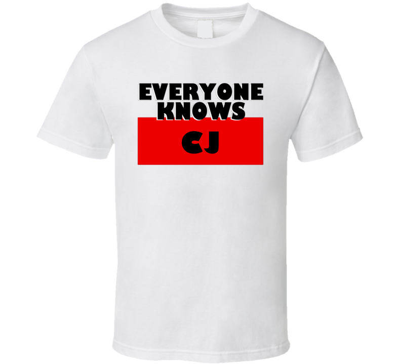 Everyone Knows Cj Personal Name T Shirt