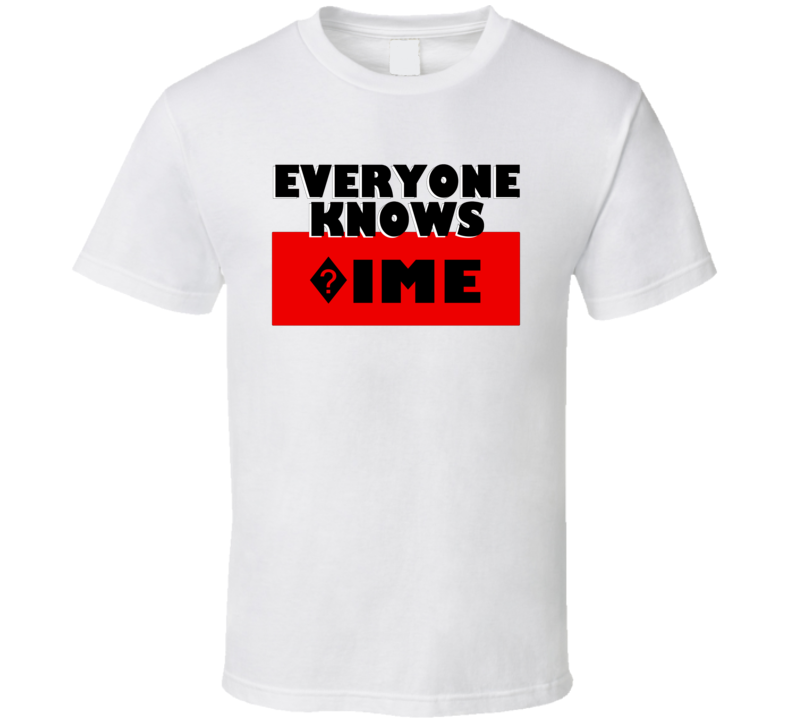 Everyone Knows ?ime Personal Name T Shirt