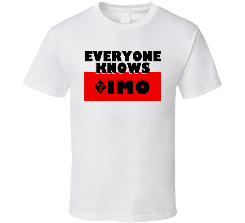 Everyone Knows ?imo Personal Name T Shirt