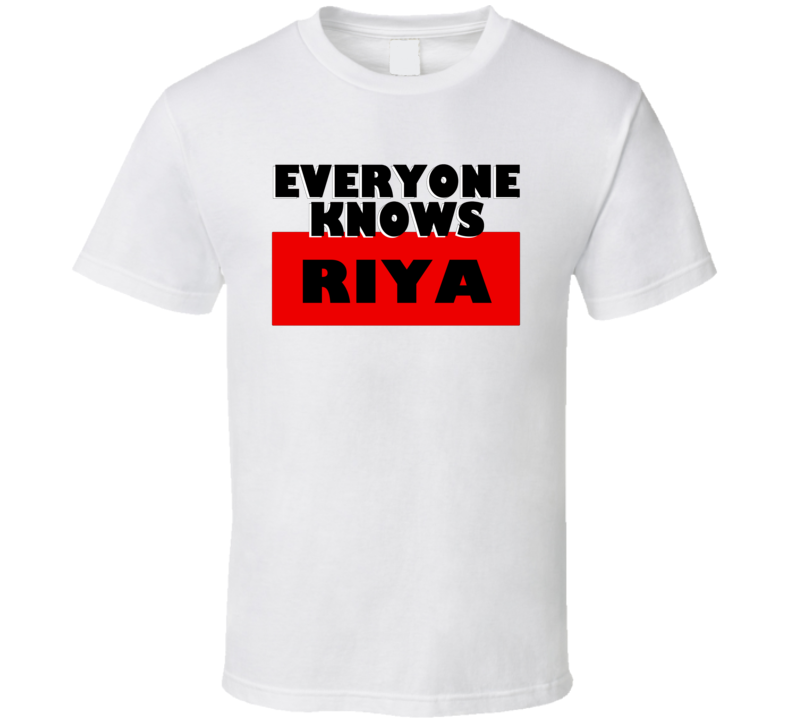 Everyone Knows Riya Personal Name T Shirt