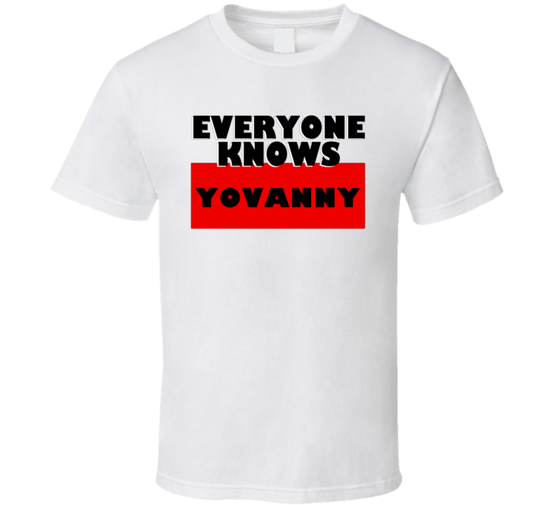 Everyone Knows Yovanny Personal Name T Shirt