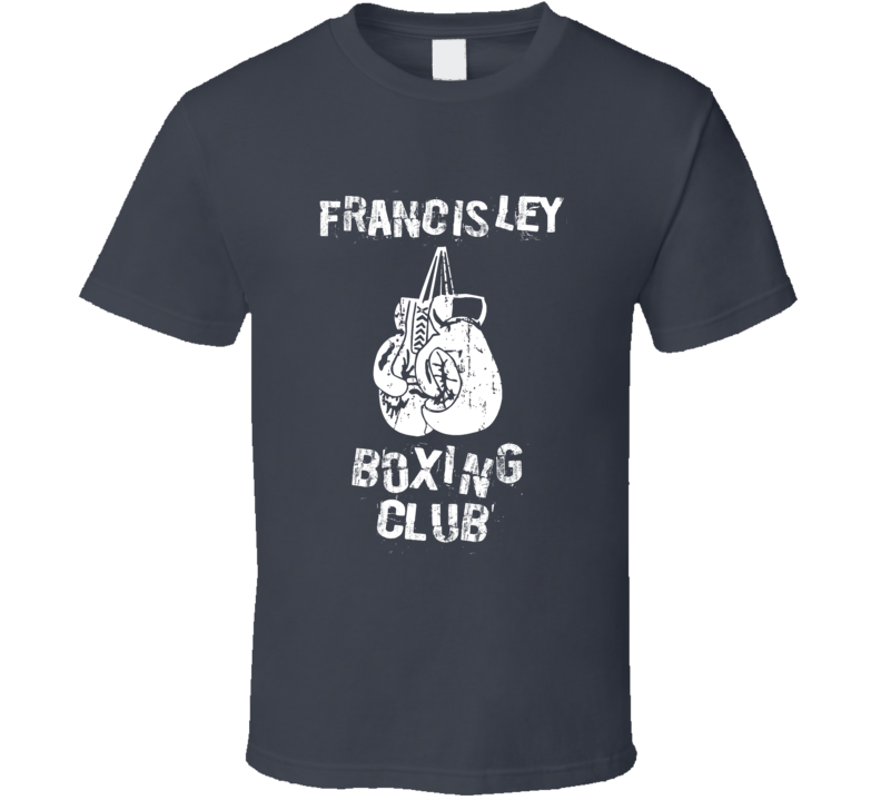 Francisley Boxing Club First Name T Shirt