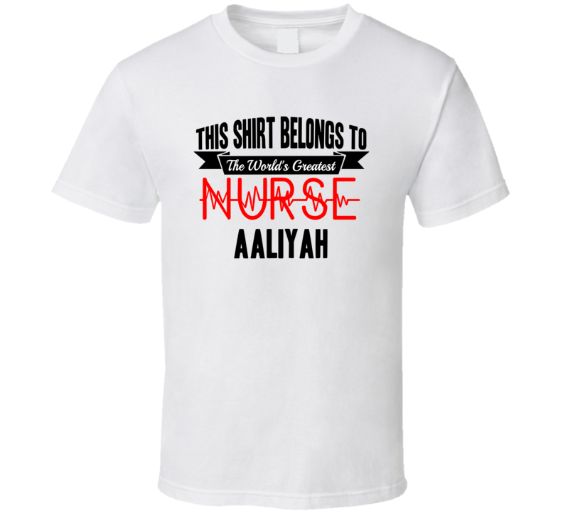 Aaliyah Worlds Greatest Nurse Name T Shirt