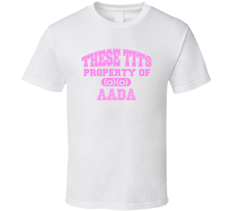 These Tits Are Property Of Aada Name T Shirt