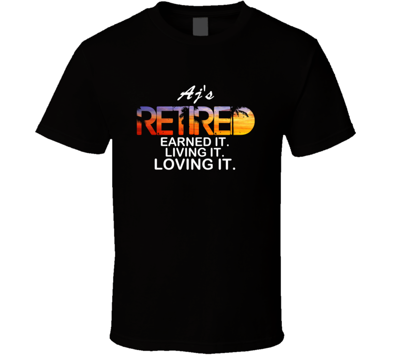 Aj's Retired Loving It Name T Shirt