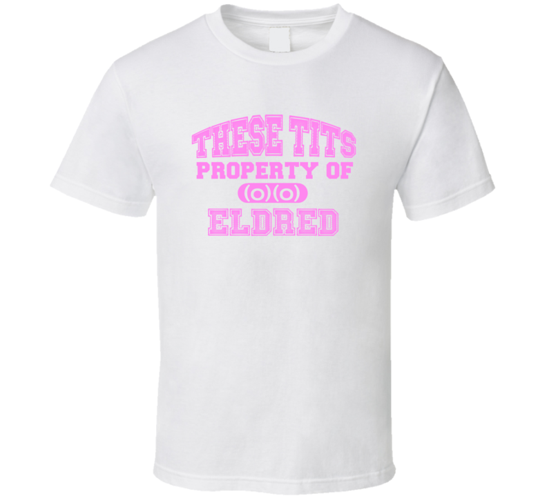 These Tits Are Property Of Eldred Name T Shirt