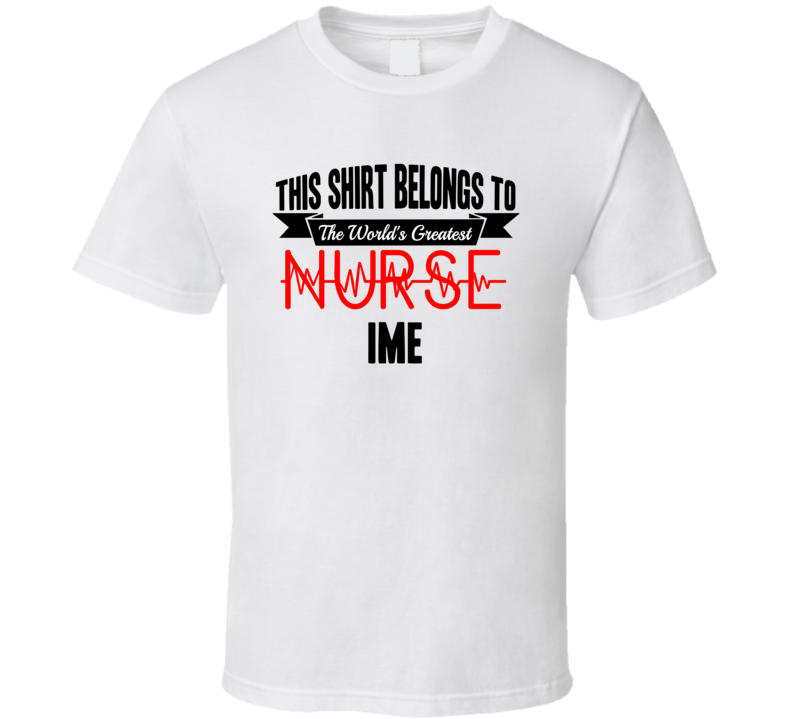 Ime Worlds Greatest Nurse Name T Shirt