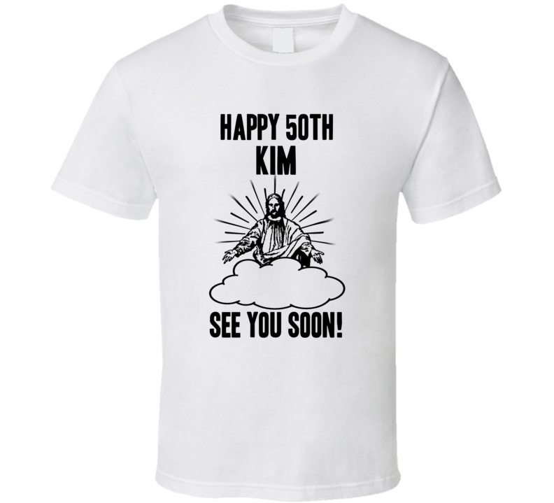 Happy 50th Birthday Kim Name T Shirt