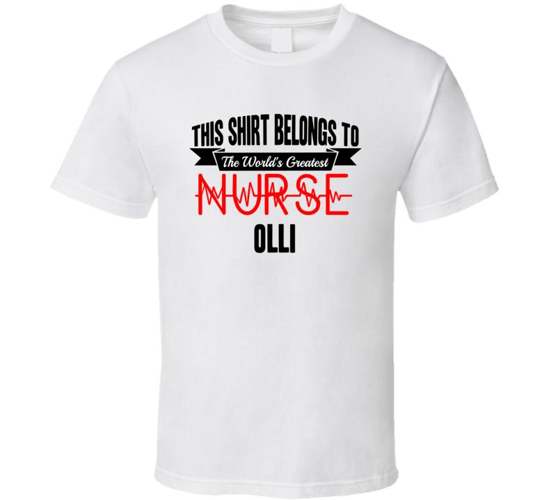 Olli Worlds Greatest Nurse Name T Shirt