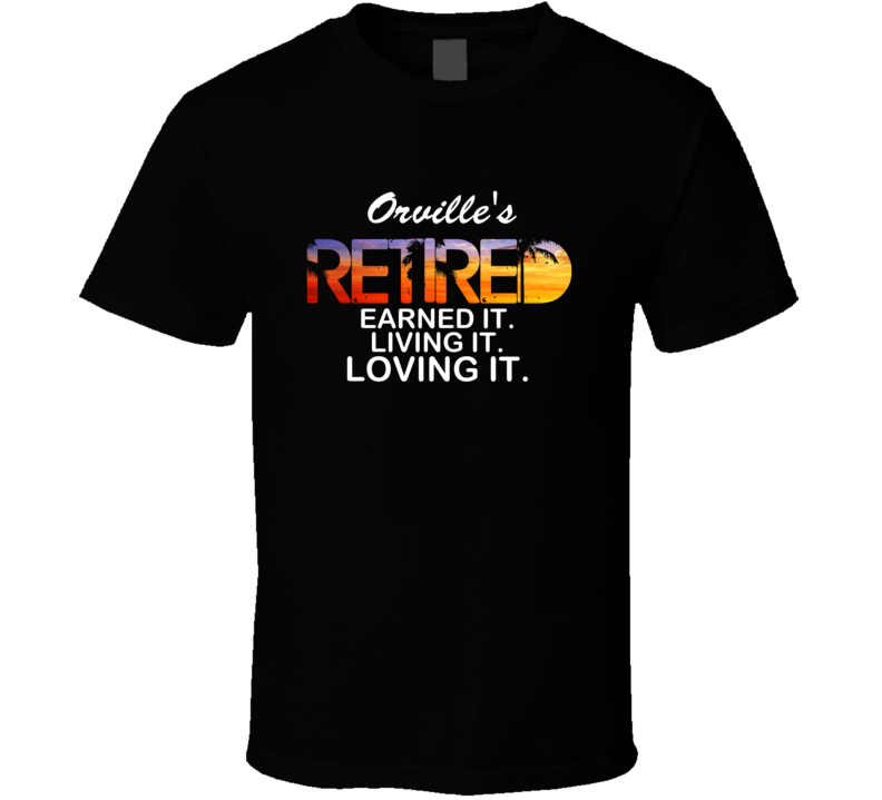 Orville's Retired Loving It Name T Shirt