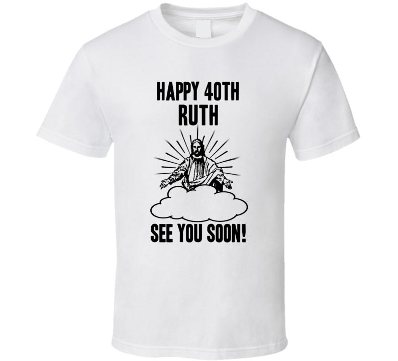 Happy 40th Birthday Ruth Name T Shirt