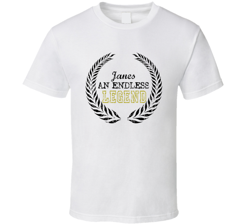 Janes An Endless Legend Trending Last Name T Shirt