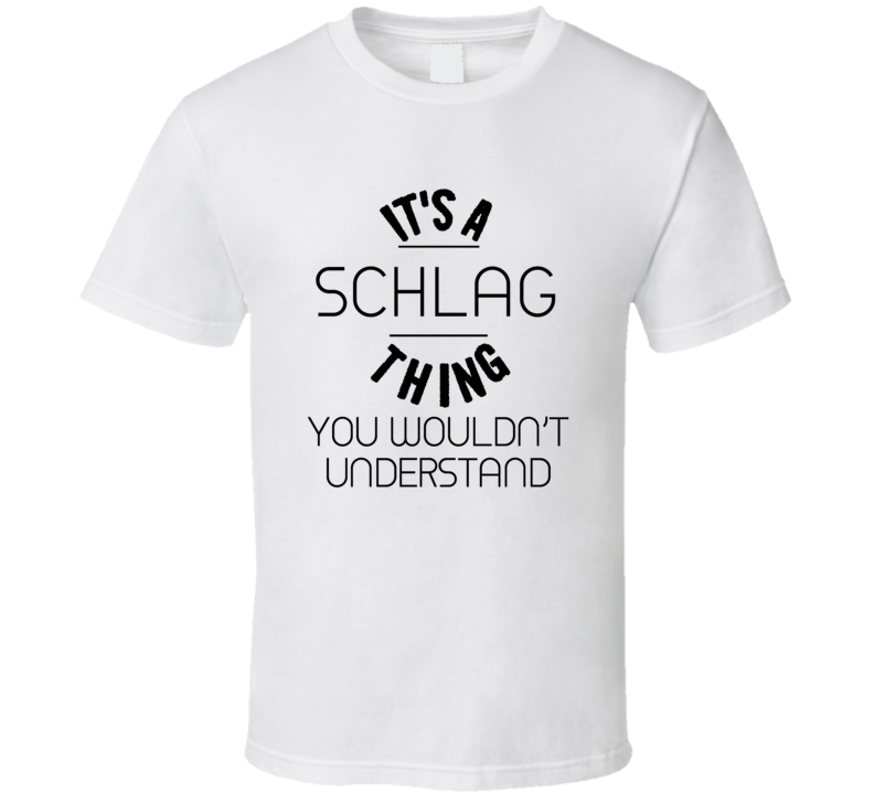 Schlag Its A Thing You Wouldnt Understand  T Shirt