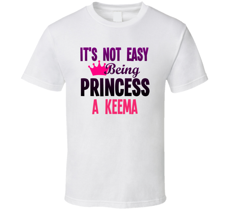 Its Not Easy Being Princess A Keema Name T Shirt