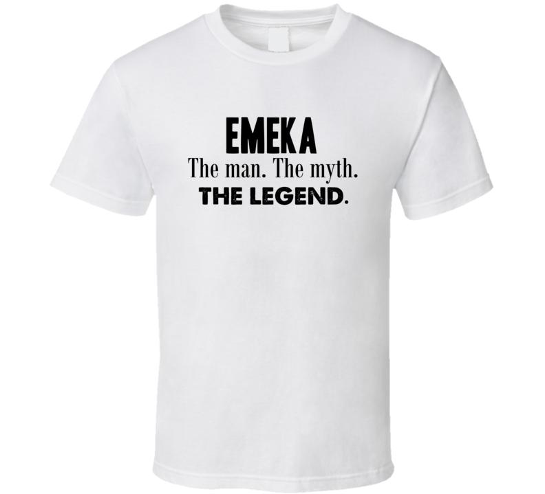 459c06e689d Emeka The Man The Myth The Legend Name T Shirt