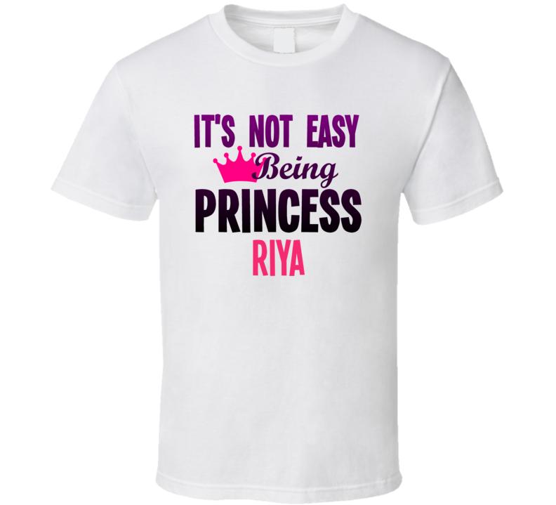 Its Not Easy Being Princess Riya Name T Shirt