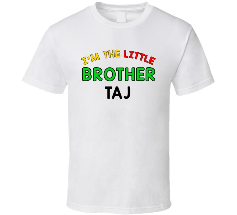 Im The Little Brother Taj Name Sibling T Shirt