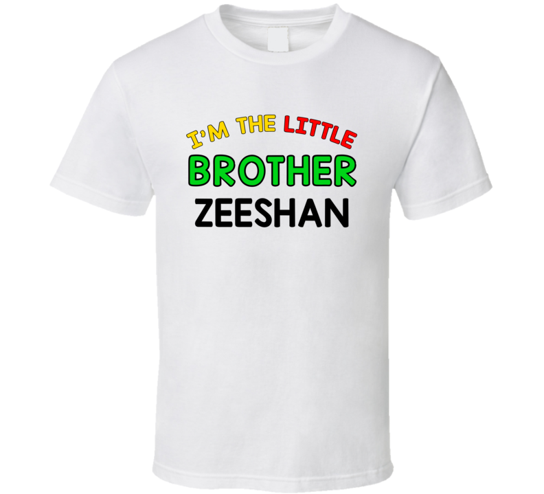 Im The Little Brother Zeeshan Name Sibling T Shirt
