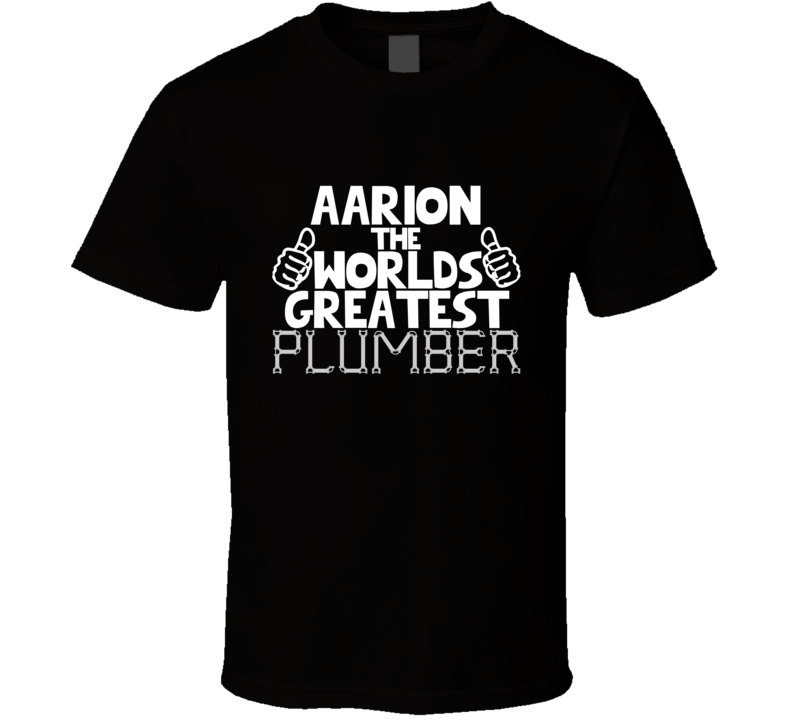 Aarion The Worlds Greatest Plumber Job Name T Shirt