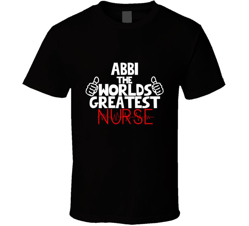 Abbi The Worlds Greatest Nurse Job T Shirt