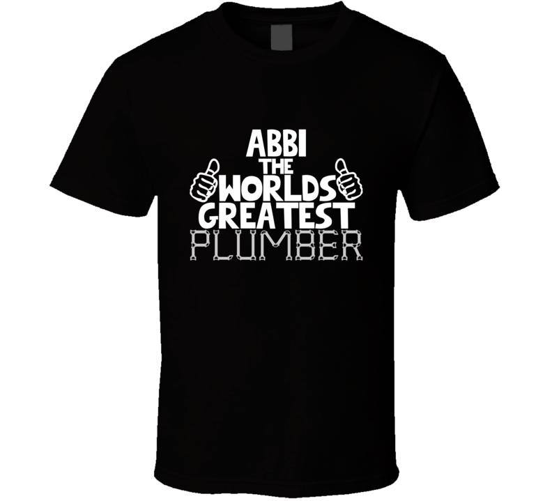 Abbi The Worlds Greatest Plumber Job Name T Shirt