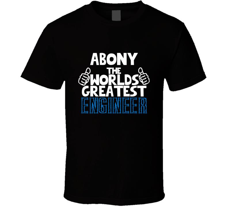 Abony The Worlds Greatest Engineer Job Name T Shirt