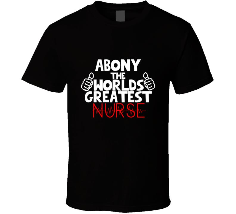 Abony The Worlds Greatest Nurse Job T Shirt