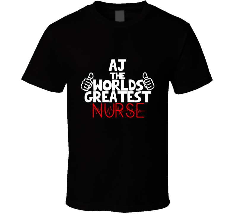 Aj The Worlds Greatest Nurse Job T Shirt