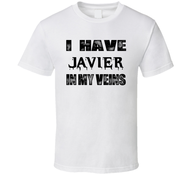 I Have Javier In My Blood Last Name T Shirt